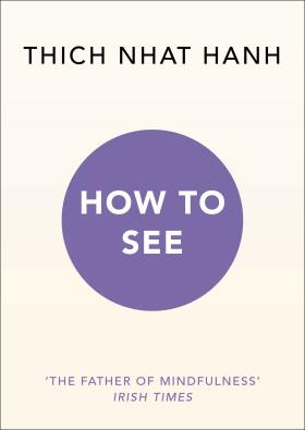 How to See - Nhat Hanh