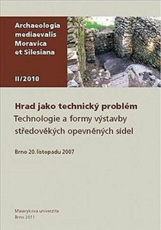 Hrad jako technický problém - Technologie a formy výstavby středověkých opevněných sídel. Brno 20. listopadu 2007 - Zdeněk Měřínský