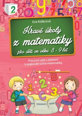 Hravé úkoly z matematiky pro děti ve věku 8-9 let - Eva Kollerová