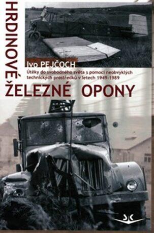 Hrdinové železné opony - Ivo Pejčoch
