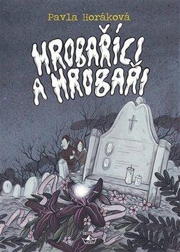 Hrobaříci a Hrobaři - Pavla Horáková