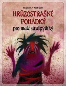 Hrůzostrašné pohádky - Jiří Žáček, Adolf Born