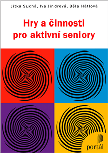 Hry a činnosti pro aktivní seniory - Jitka Suchá, Běla Hátlová, Iva Jindrová