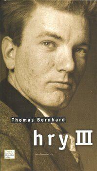 Hry III. - Thomas Bernhard