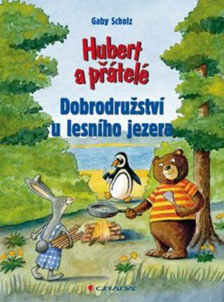 Hubert a přátelé – Dobrodružství u lesního jezera - Gaby Scholz