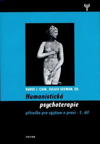 Humanistická psychoterapie 1.díl - Cain David J., Julius Seeman