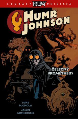Humr Johnson Železný Prométheus - Mike Mignola, Armstrong Jason