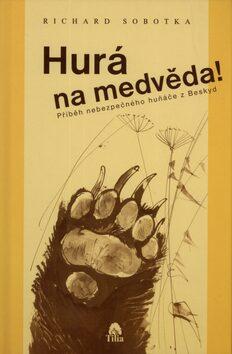 Hurá na medvěda! - Richard Sobotka, Ludvík Kunc
