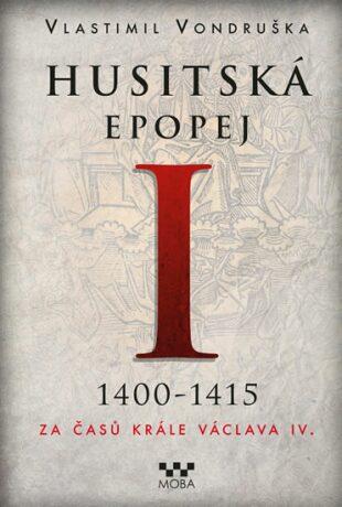 Husitská epopej I. - Za časů krále Václava IV. - Vlastimil Vondruška