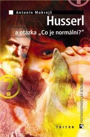"""Husserl a otázka """"Co je normální?"""" - Antonín Mokrejš"""