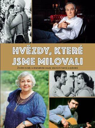 Hvězdy, které jsme milovali - Životní zvraty a dramatické osudy slavných herců a zpěváků - neuveden