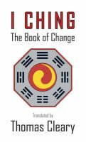 I Ching : The Book of Change - Thomas Cleary