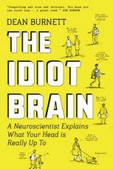 The Idiot Brain : A Neuroscientist Explains What Your Head is Really Up to - Dave Burnett