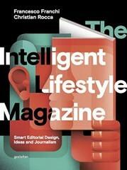 The Intelligent Lifestyle Magazine: Smart Editorial Design, Storytelling and Journalism - Francesco Franchi, Christian Rocca