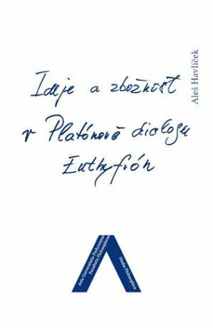 Ideje a zbožnost v Platónově dialogu Euthyfrón - Aleš Havlíček