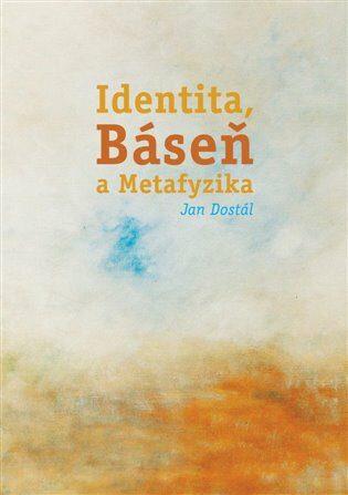 Identita, Báseň a Metafyzika - Jan Dostál