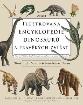 Ilustrovaná encyklopedie dinosaurů a pravěkých zvířat - Kolektiv
