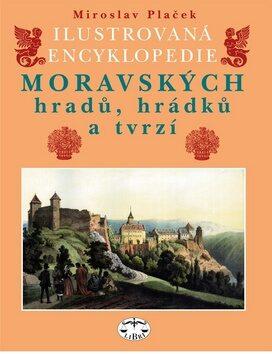 Ilustrovaná encyklopedie moravských hradů, hrádků a tvrzí - Miroslav Plaček