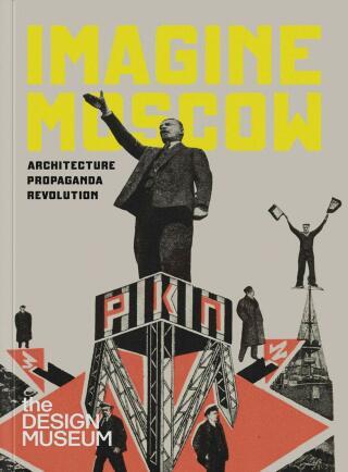 Imagine Moscow: Architecture, Propaganda, Revolution - Eszter Steierhoffer