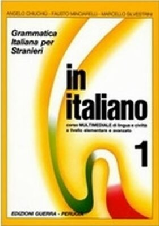 In italiano 1: Grammatica italiana per stranieri corso multimediale di lingua livello elementare e avanzato - Silvestrini Marcello, Angelo Chiuchiu