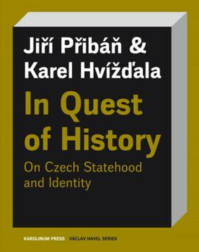 In Quest of History On Czech Statehood and Identity - Karel Hvížďala, Jiří Přibáň