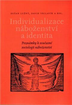 Individualizace náboženství a identita - David Václavík, Dušan Lužný