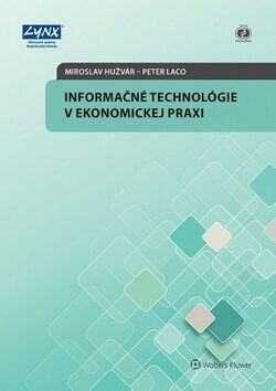 Informačné technológie v ekonomickej praxi - Miroslav Hužvár, Peter Laco
