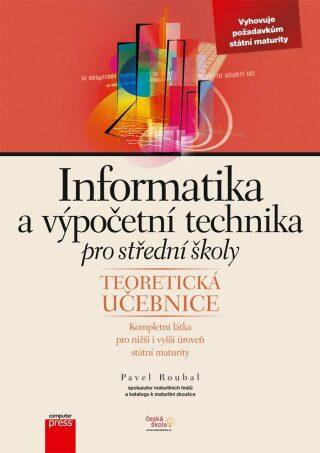 Informatika a výpočetní technika pro střední školy: Teoretická učebnice - Pavel Roubal