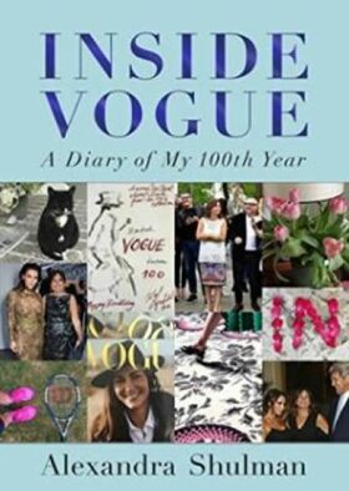 Inside Vogue: A Diary of My 100th Year - Shulman Alexandra