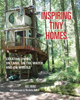 Inspiring Tiny Homes: Creative living on land, on the water, and on wheels - Heriz