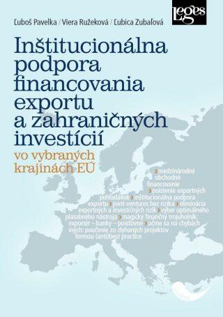 Inštitucionálna podpora financovania exportu a zahraničných investícií vo vybraných krajinách EÚ (slovensky) - Pavelka Luboš