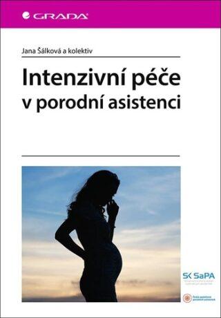 Intenzivní péče v porodní asistenci - Šálková Jana