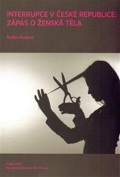 Interrupce v České republice: zápas o ženská těla - Radka Dudová