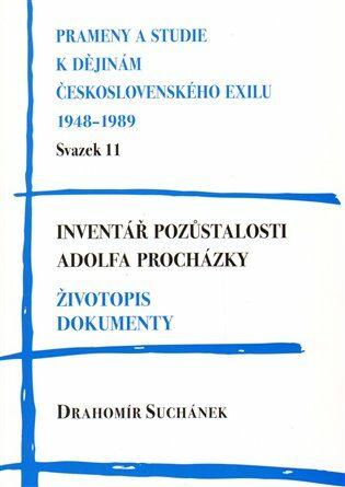Inventář pozůstalosti Adolfa Procházky. Životopis. Dokumenty - Drahomír Suchánek