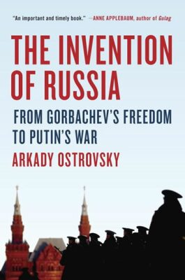 Invention Of Russia - Arkady Ostrovsky