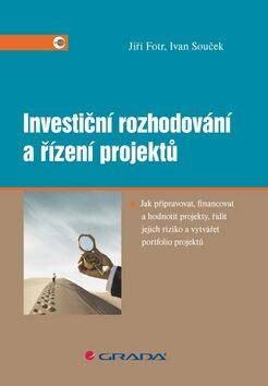 Investiční rozhodování a řízení projektů - Jiří Fotr