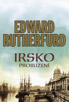 Irsko - probuzení - Edward Rutherfurd