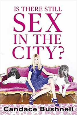 Is There Still Sex in the City? - Candace Bushnell