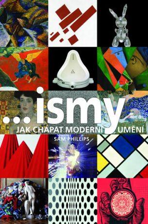 ...ismy - Jak chápat moderní umění - Sam Philips