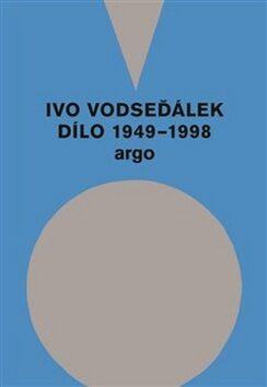 Ivo Vodseďálek: Dílo 1949 - 1998 - Ivo Vodseďálek