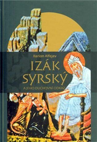 Izák Syrský a jeho duchovní odkaz - Ilarion Alfejev