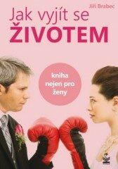 Jak vyjít se životem - Jiří Brabec