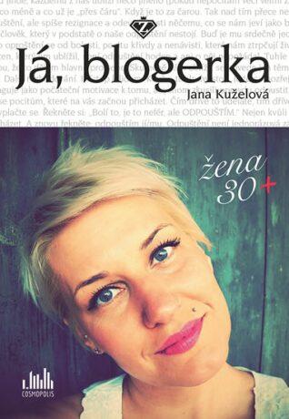 Já, blogerka - Žena 30+ - Jana Kuželová