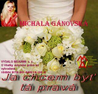Ja chcem byť tá pravá - Michala Gánovská
