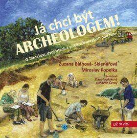 Já chci být archeologem! - Miroslav Popelka, Zuzana Sklenářová-Bláhová