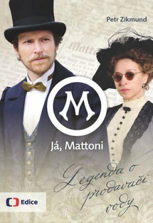 Já, Mattoni - Legenda o prodavači vody - Petr Zikmund