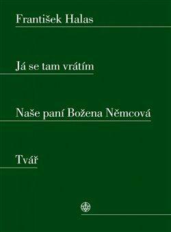 Já se tam vrátím. Naše paní Božena Němcová. Tvář - František Halas