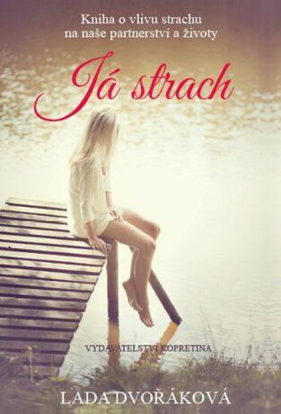 Já strach - Kniha o vlivu strachu na naše partnerství a životy - Lada Dvořáková