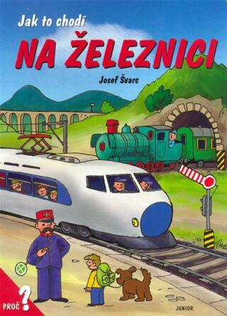 Jak to chodí na železnici - Josef Švarc