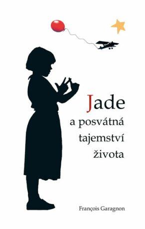 Jade a posvátná tajemství života - Garagnon Francois